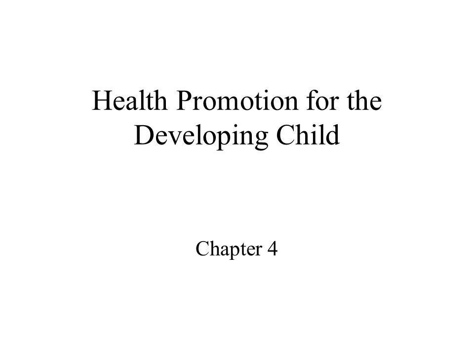 Health Promotion for the Developing Child Chapter 4