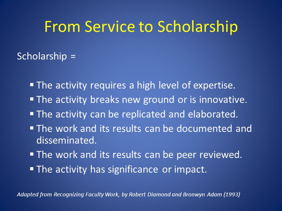 From Service to Scholarship Scholarship = The activity requires a high level of expertise. The activity breaks new ground or is innovative. The activi