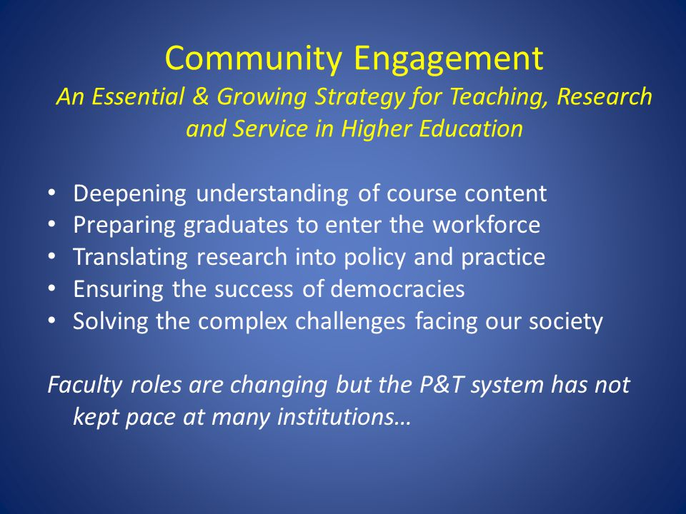 Community Engagement An Essential & Growing Strategy for Teaching, Research and Service in Higher Education Deepening understanding of course content