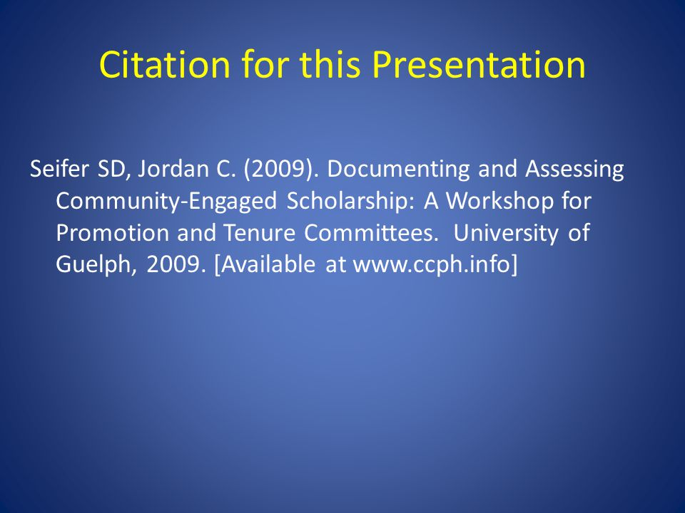 Seifer SD, Jordan C. (2009). Documenting and Assessing Community-Engaged Scholarship: A Workshop for Promotion and Tenure Committees. University of Gu