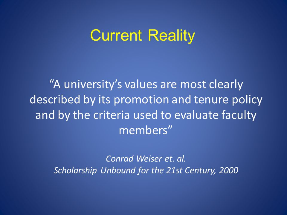 A universitys values are most clearly described by its promotion and tenure policy and by the criteria used to evaluate faculty members Conrad Weiser