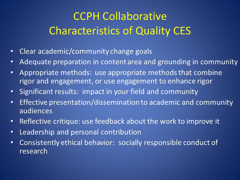 CCPH Collaborative Characteristics of Quality CES Clear academic/community change goals Adequate preparation in content area and grounding in communit