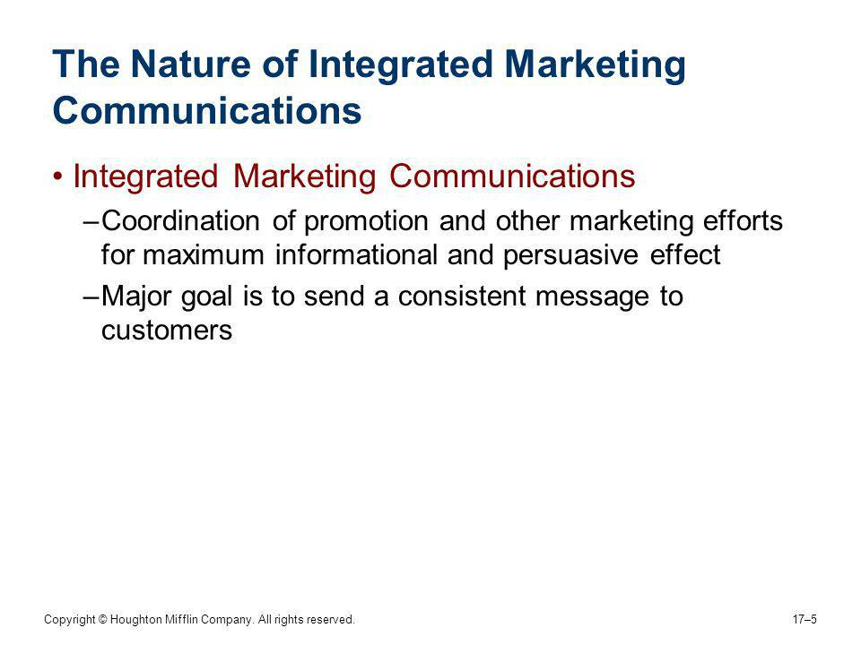 Copyright © Houghton Mifflin Company. All rights reserved. 17–5 The Nature of Integrated Marketing Communications Integrated Marketing Communications