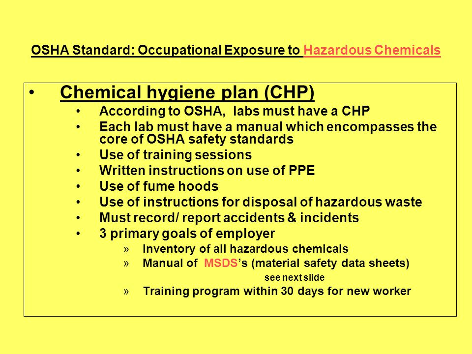 OSHA Standard: Occupational Exposure to Hazardous Chemicals Chemical hygiene plan (CHP) According to OSHA, labs must have a CHP Each lab must have a m