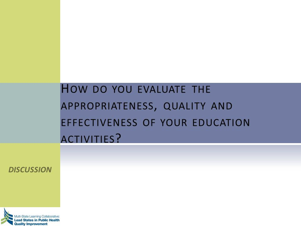 H OW DO YOU EVALUATE THE APPROPRIATENESS, QUALITY AND EFFECTIVENESS OF YOUR EDUCATION ACTIVITIES ? DISCUSSION