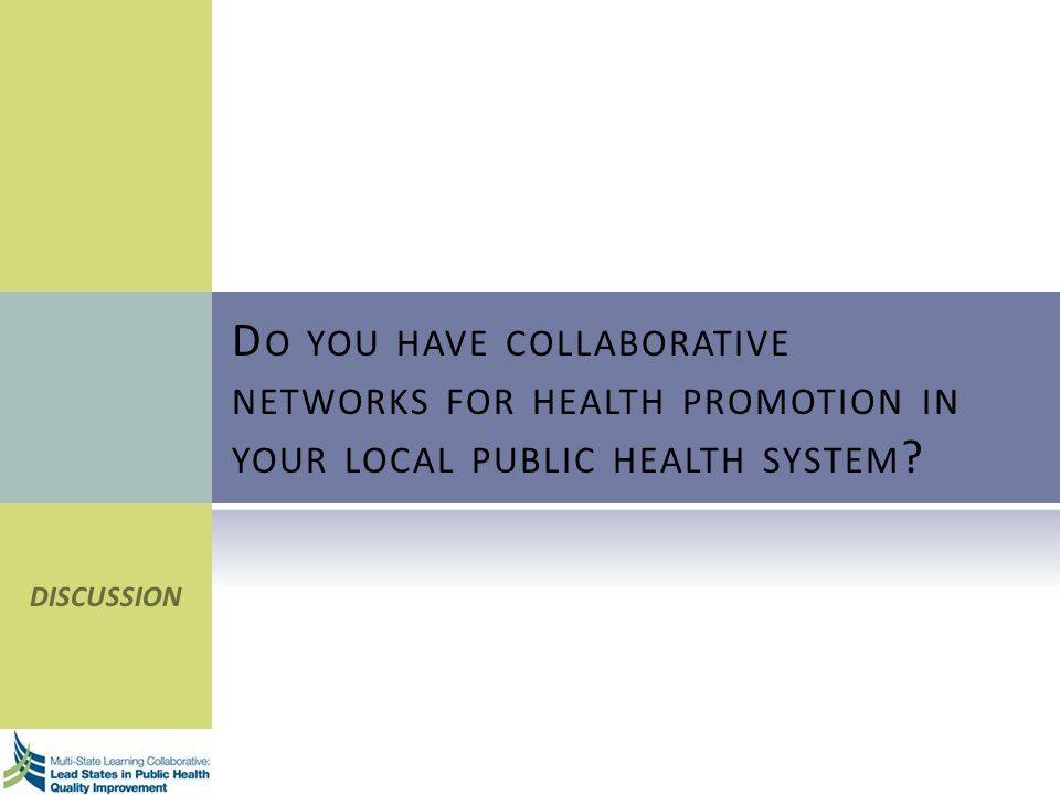 D O YOU HAVE COLLABORATIVE NETWORKS FOR HEALTH PROMOTION IN YOUR LOCAL PUBLIC HEALTH SYSTEM ? DISCUSSION