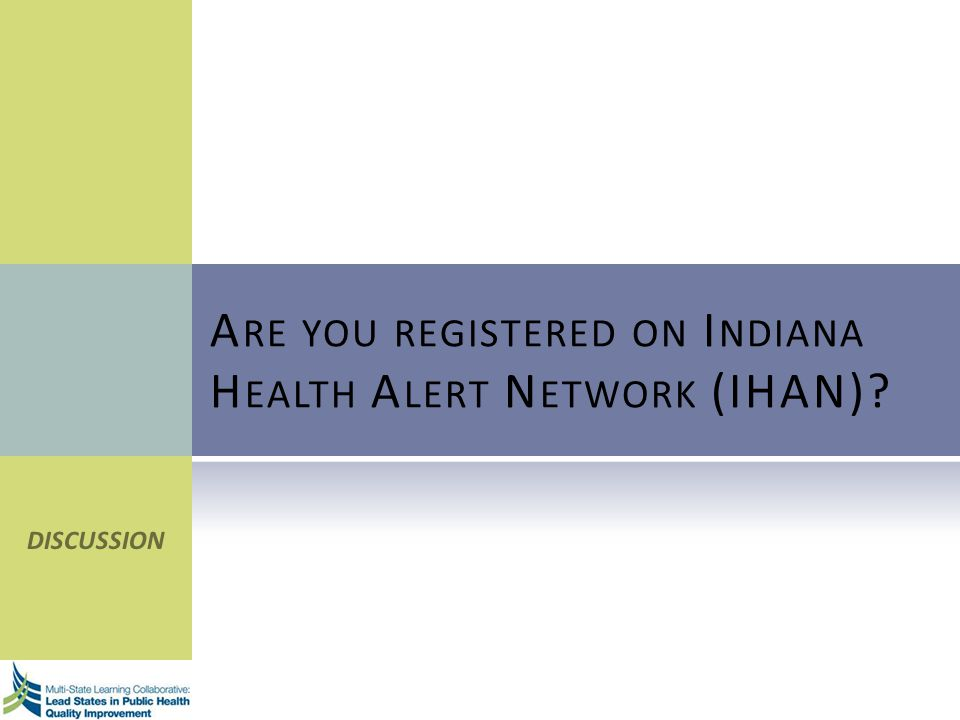A RE YOU REGISTERED ON I NDIANA H EALTH A LERT N ETWORK (IHAN)? DISCUSSION
