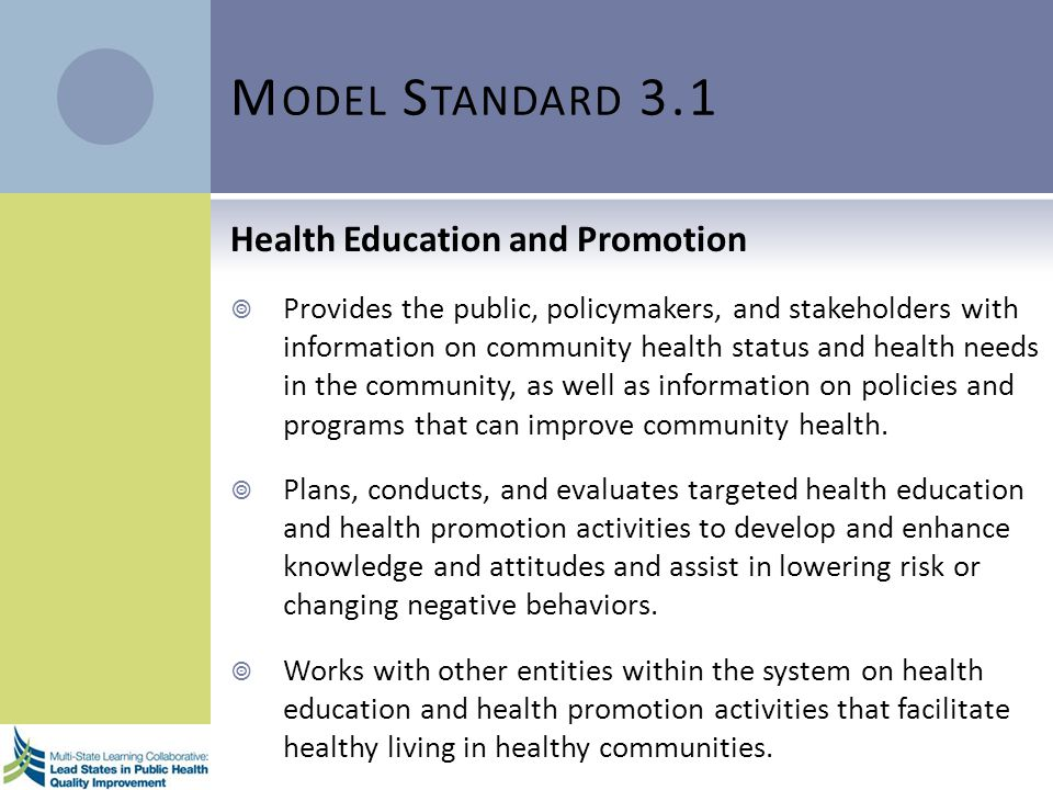 M ODEL S TANDARD 3.1 Health Education and Promotion Provides the public, policymakers, and stakeholders with information on community health status an