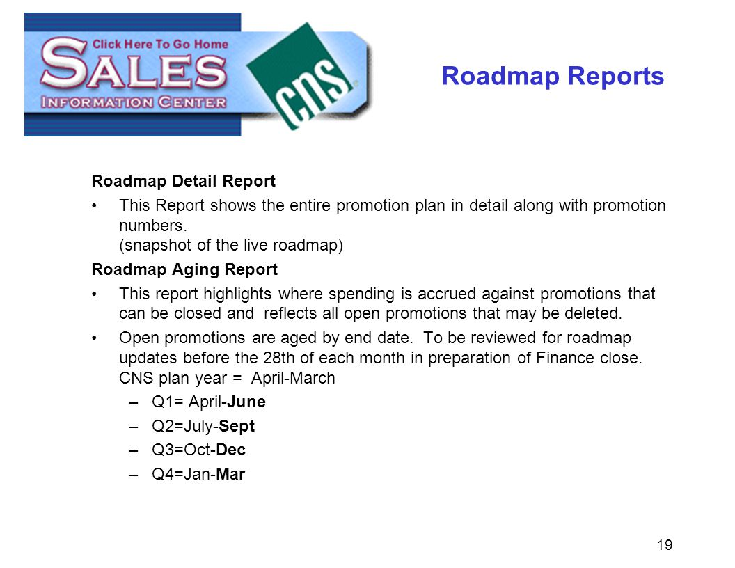 19 Roadmap Reports Roadmap Detail Report This Report shows the entire promotion plan in detail along with promotion numbers.