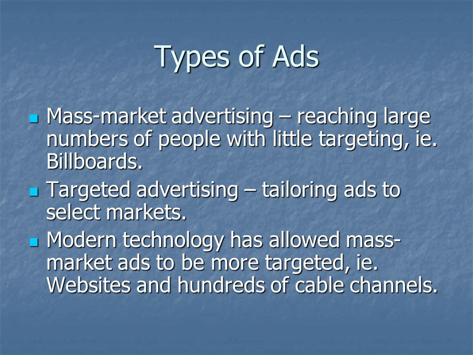 Types of Ads Mass-market advertising – reaching large numbers of people with little targeting, ie. Billboards. Mass-market advertising – reaching larg
