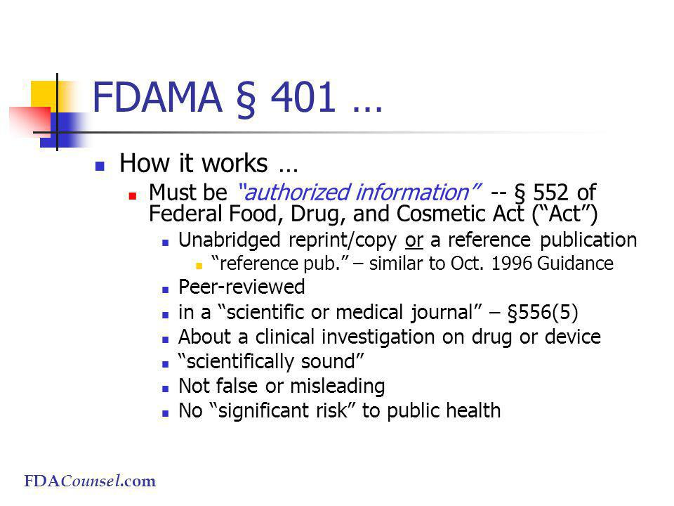 FDACounsel.com FDAMA § 401 … How it works … Must be authorized information -- § 552 of Federal Food, Drug, and Cosmetic Act (Act) Unabridged reprint/copy or a reference publication reference pub.