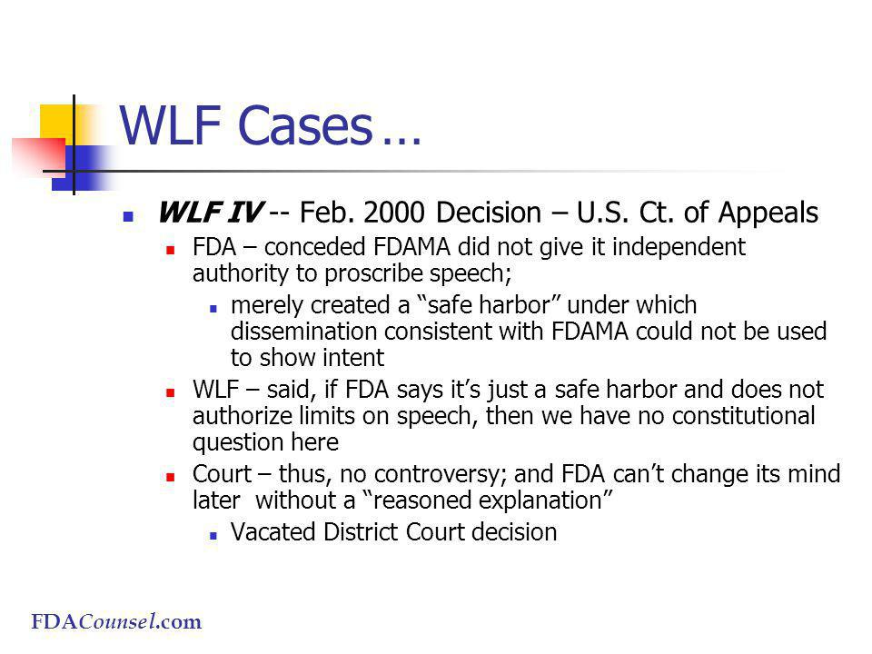 FDACounsel.com WLF Cases… WLF IV -- Feb. 2000 Decision – U.S. Ct. of Appeals FDA – conceded FDAMA did not give it independent authority to proscribe s