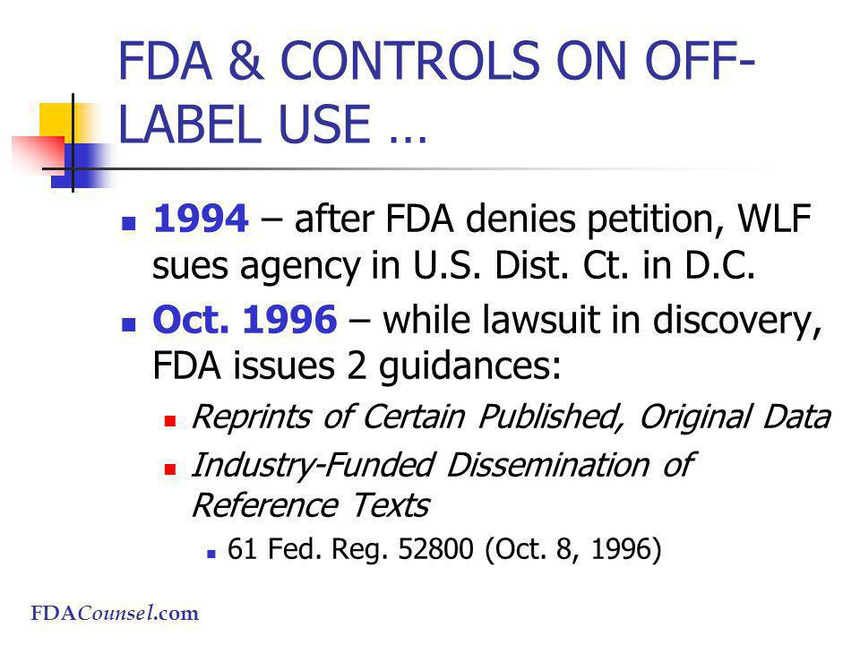 FDACounsel.com FDA & CONTROLS ON OFF- LABEL USE … 1994 – after FDA denies petition, WLF sues agency in U.S.