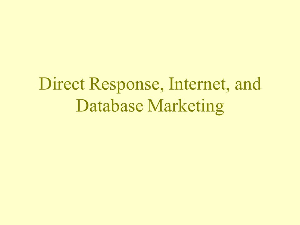 The Internets Relation To Direct Response Mail Order, Direct Response, Direct Marketing are all the same for our purposes.
