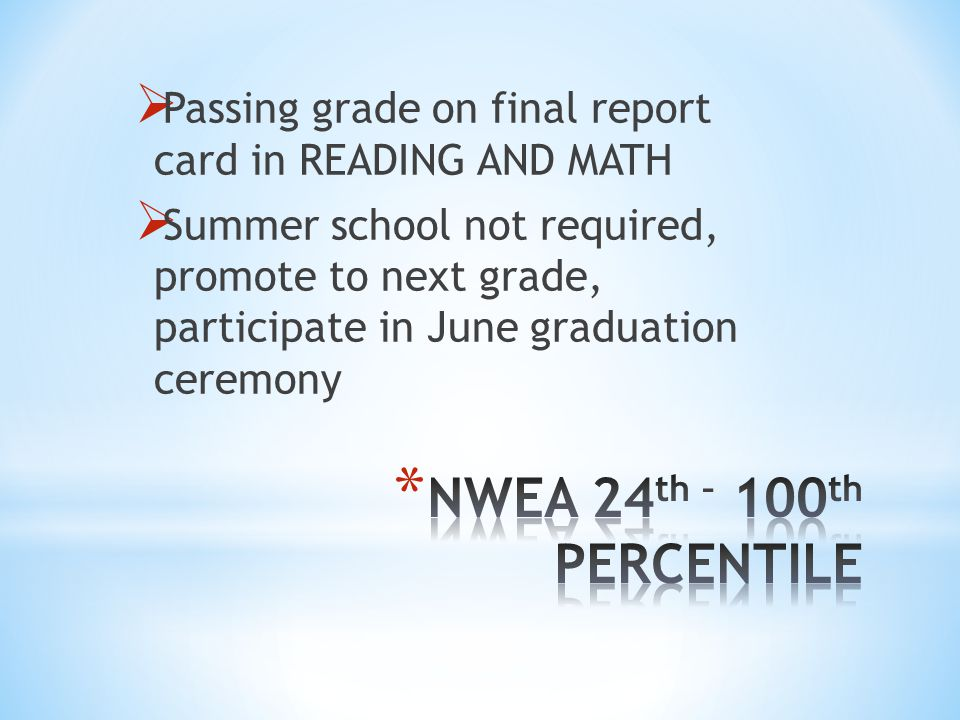 Passing grade on final report card in READING AND MATH Summer school not required, promote to next grade, participate in June graduation ceremony
