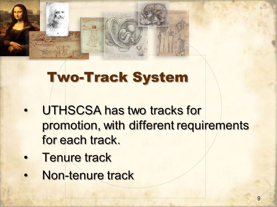 9 Two-Track System UTHSCSA has two tracks for promotion, with different requirements for each track.