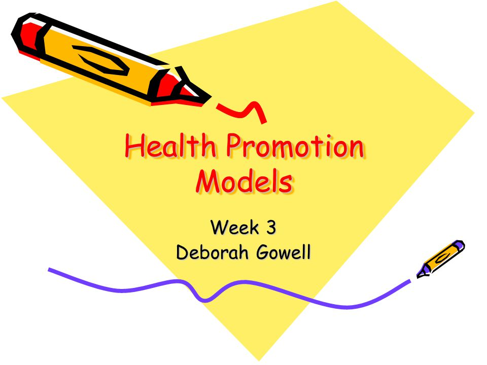 Health Promotion Models Week 3 Deborah Gowell
