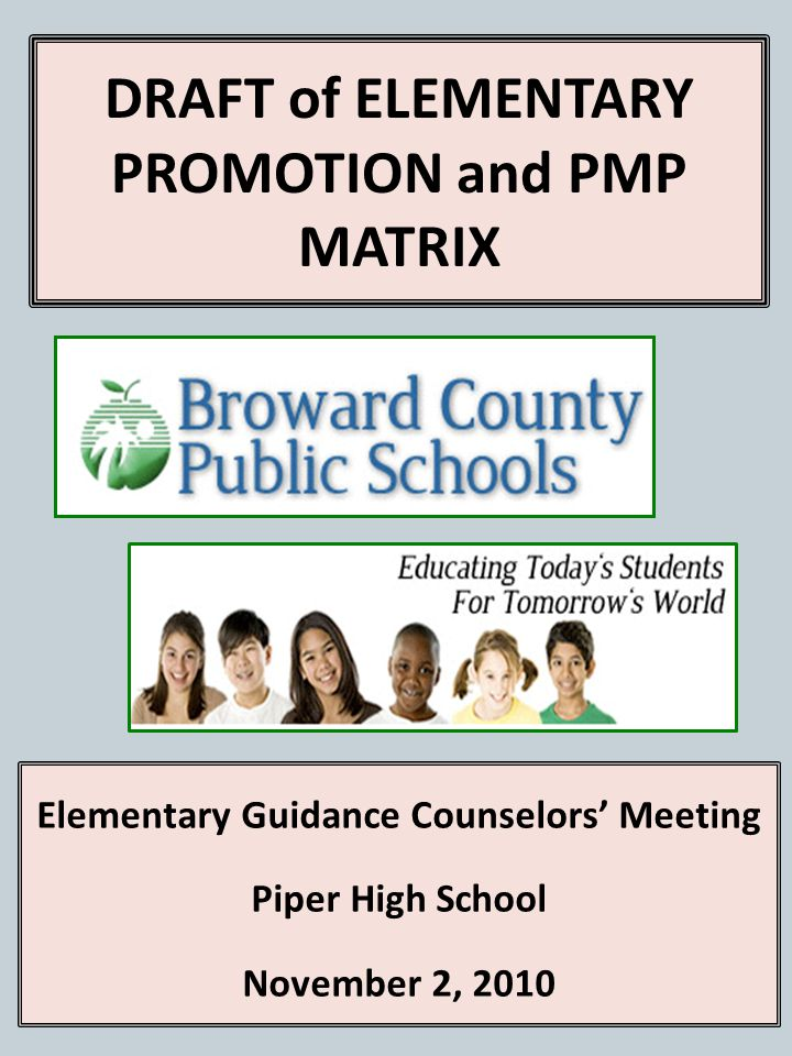 DRAFT of ELEMENTARY PROMOTION and PMP MATRIX Elementary Guidance Counselors Meeting Piper High School November 2, 2010