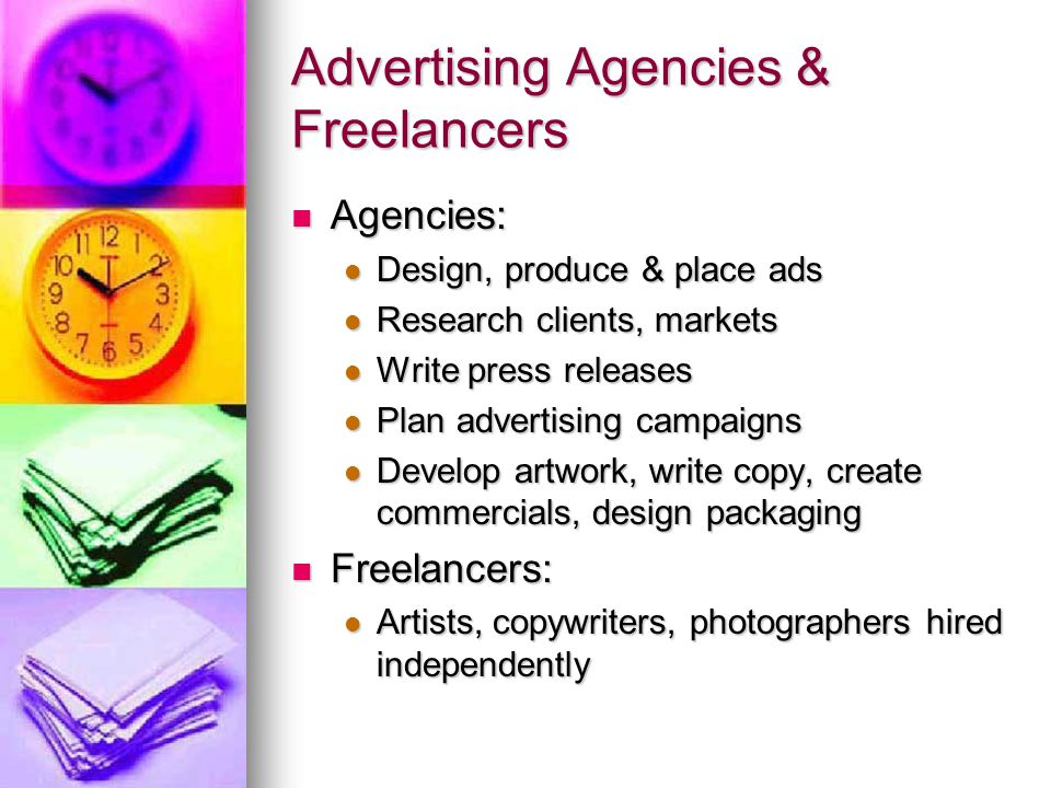Advertising Agencies & Freelancers Agencies: Agencies: Design, produce & place ads Design, produce & place ads Research clients, markets Research clie