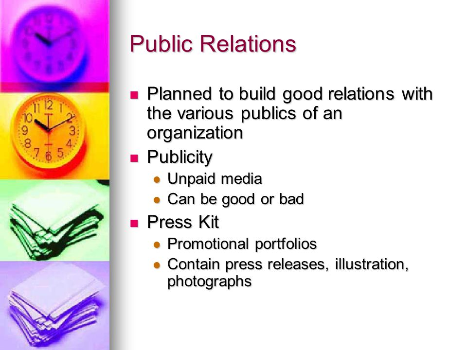Public Relations Planned to build good relations with the various publics of an organization Planned to build good relations with the various publics