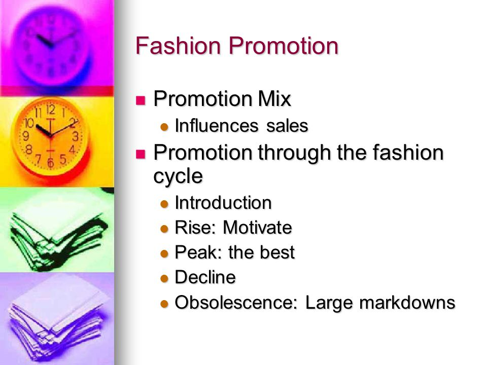Fashion Promotion Promotion Mix Promotion Mix Influences sales Influences sales Promotion through the fashion cycle Promotion through the fashion cycl