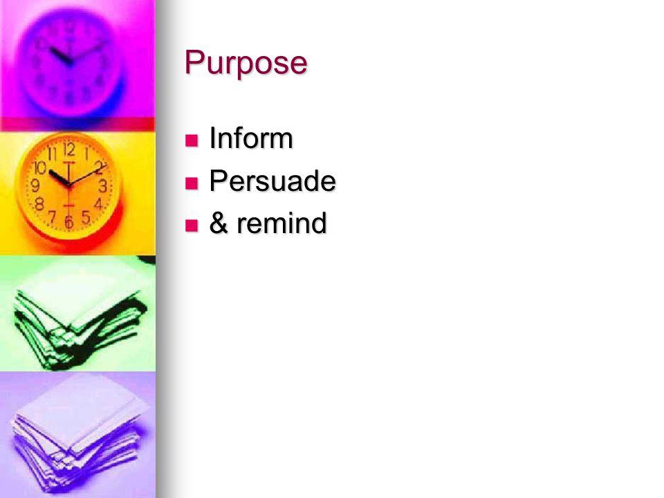 Purpose Inform Inform Persuade Persuade & remind & remind