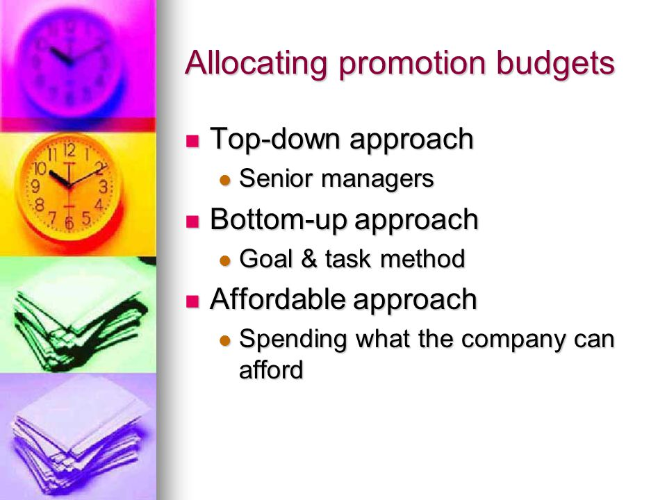 Allocating promotion budgets Top-down approach Top-down approach Senior managers Senior managers Bottom-up approach Bottom-up approach Goal & task met
