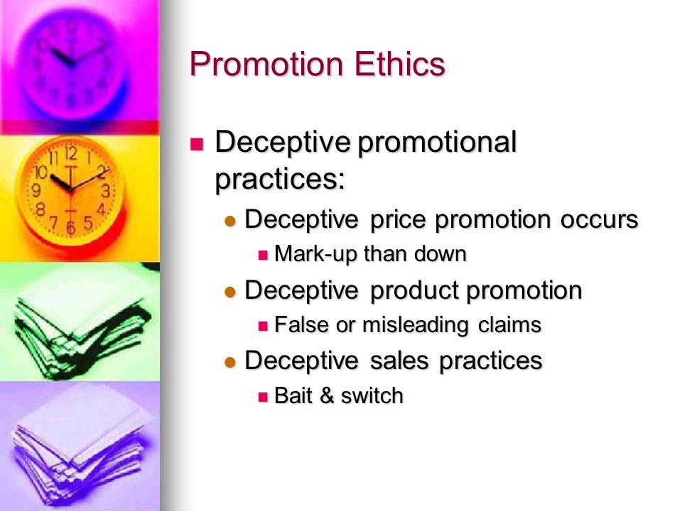 Promotion Ethics Deceptive promotional practices: Deceptive promotional practices: Deceptive price promotion occurs Deceptive price promotion occurs M