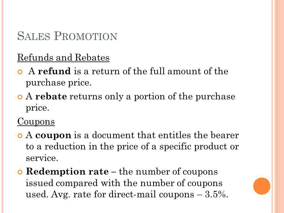 S ALES P ROMOTION Refunds and Rebates A refund is a return of the full amount of the purchase price.