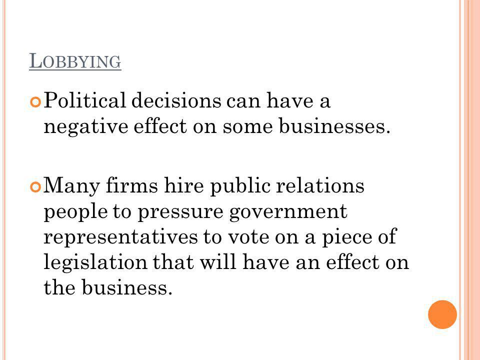 L OBBYING Political decisions can have a negative effect on some businesses.