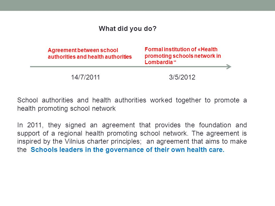 School authorities and health authorities worked together to promote a health promoting school network In 2011, they signed an agreement that provides the foundation and support of a regional health promoting school network.