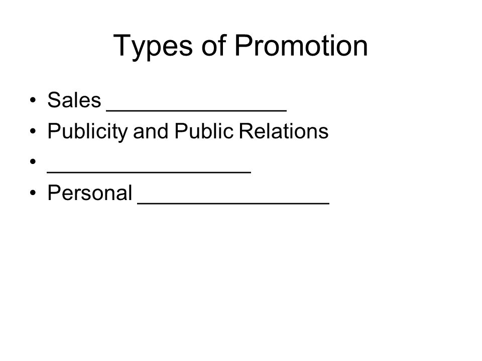 Types of Promotion Sales _______________ Publicity and Public Relations _________________ Personal ________________