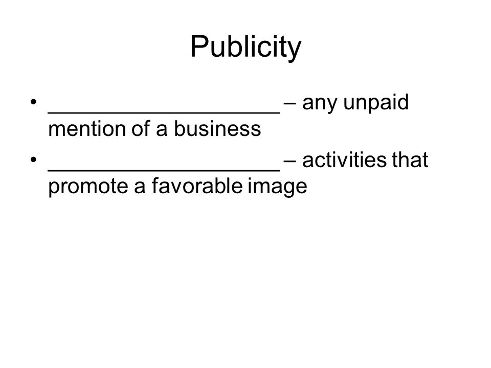 Publicity ___________________ – any unpaid mention of a business ___________________ – activities that promote a favorable image