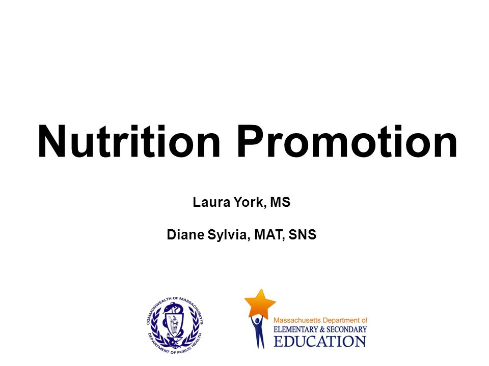 Nutrition Promotion Laura York, MS Diane Sylvia, MAT, SNS