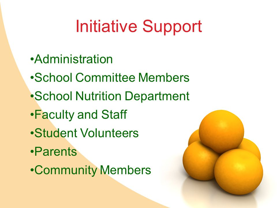 Administration School Committee Members School Nutrition Department Faculty and Staff Student Volunteers Parents Community Members Initiative Support