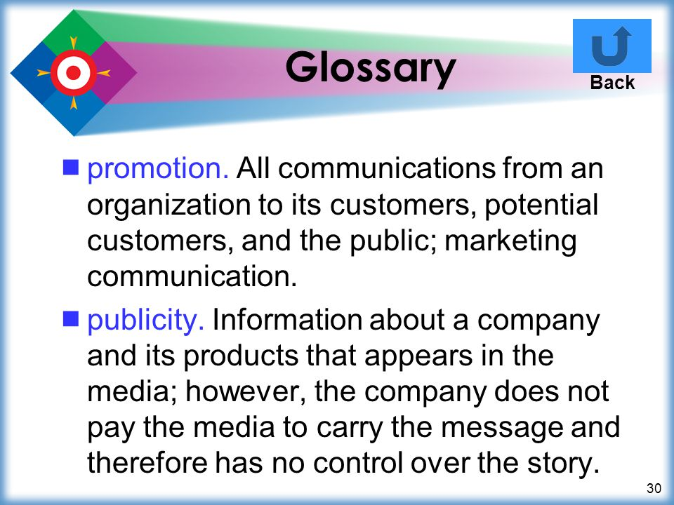 30 Glossary promotion. All communications from an organization to its customers, potential customers, and the public; marketing communication. publici