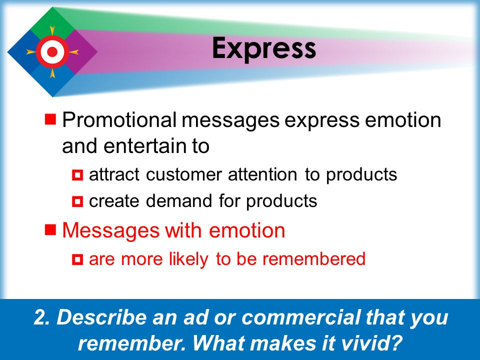 10 Persuade Persuasion use of logic, argument, or pleading to get another person to agree with you or act in a certain way The ultimate goal of promotion is to persuade people to buy the product 3.