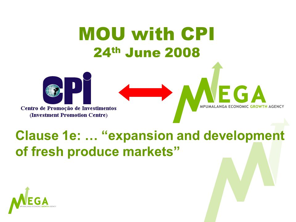 MOU with CPI 24 th June 2008 Clause 1e: … expansion and development of fresh produce markets