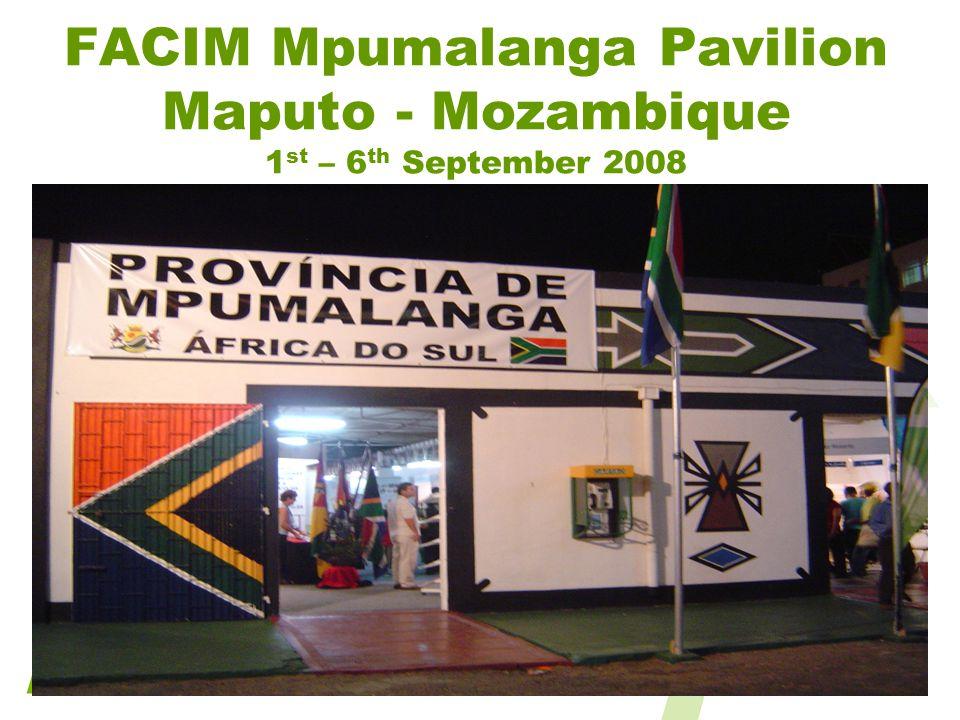 FACIM Mpumalanga Pavilion Maputo - Mozambique 1 st – 6 th September 2008