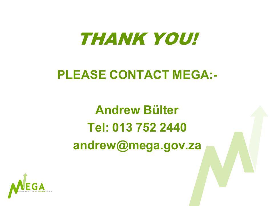 THANK YOU! PLEASE CONTACT MEGA:- Andrew Bülter Tel: 013 752 2440 andrew@mega.gov.za
