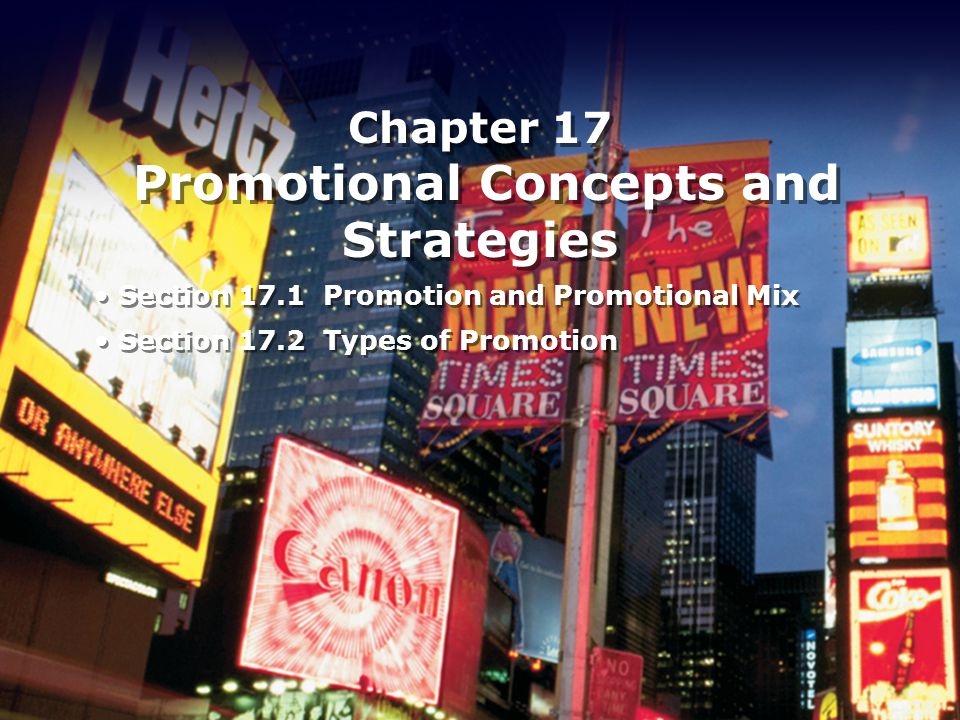 Chapter 17 Promotional Concepts and Strategies Section 17.1 Promotion and Promotional Mix Section 17.2 Types of Promotion Section 17.1 Promotion and Promotional Mix Section 17.2 Types of Promotion