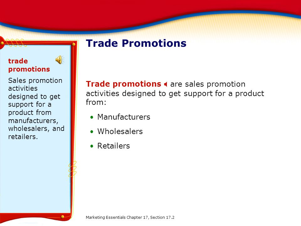 Trade Promotions Trade promotions are sales promotion activities designed to get support for a product from: Manufacturers Wholesalers Retailers trade promotions Sales promotion activities designed to get support for a product from manufacturers, wholesalers, and retailers.