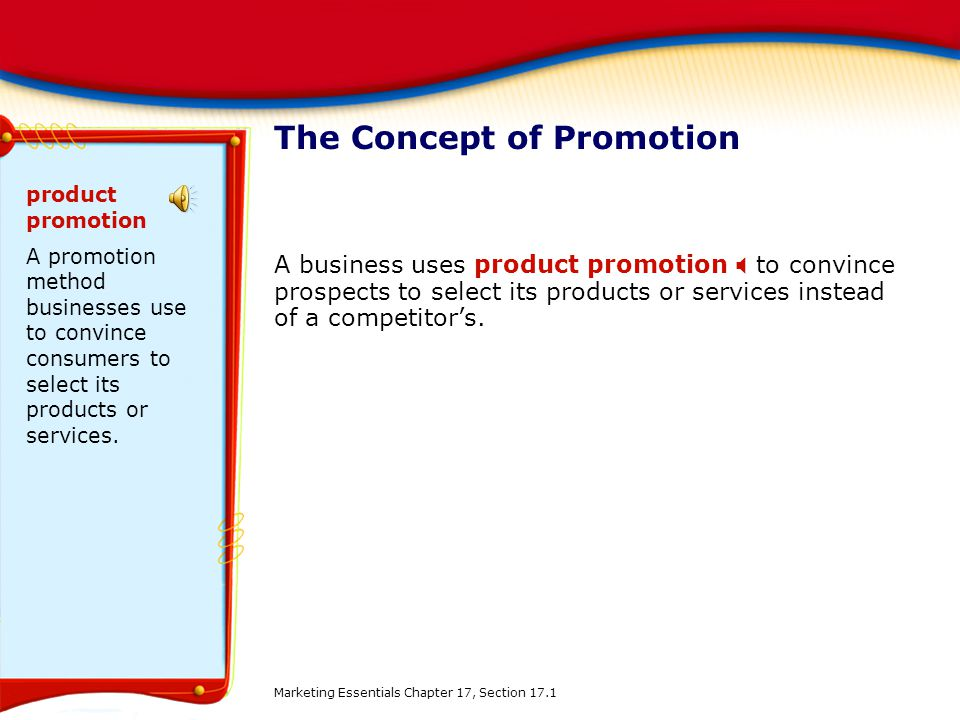 The Concept of Promotion A business uses product promotion to convince prospects to select its products or services instead of a competitors.