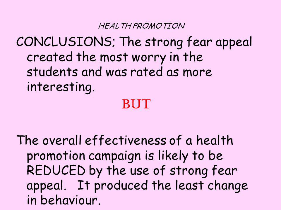 HEALTH PROMOTION CONCLUSIONS; The strong fear appeal created the most worry in the students and was rated as more interesting.