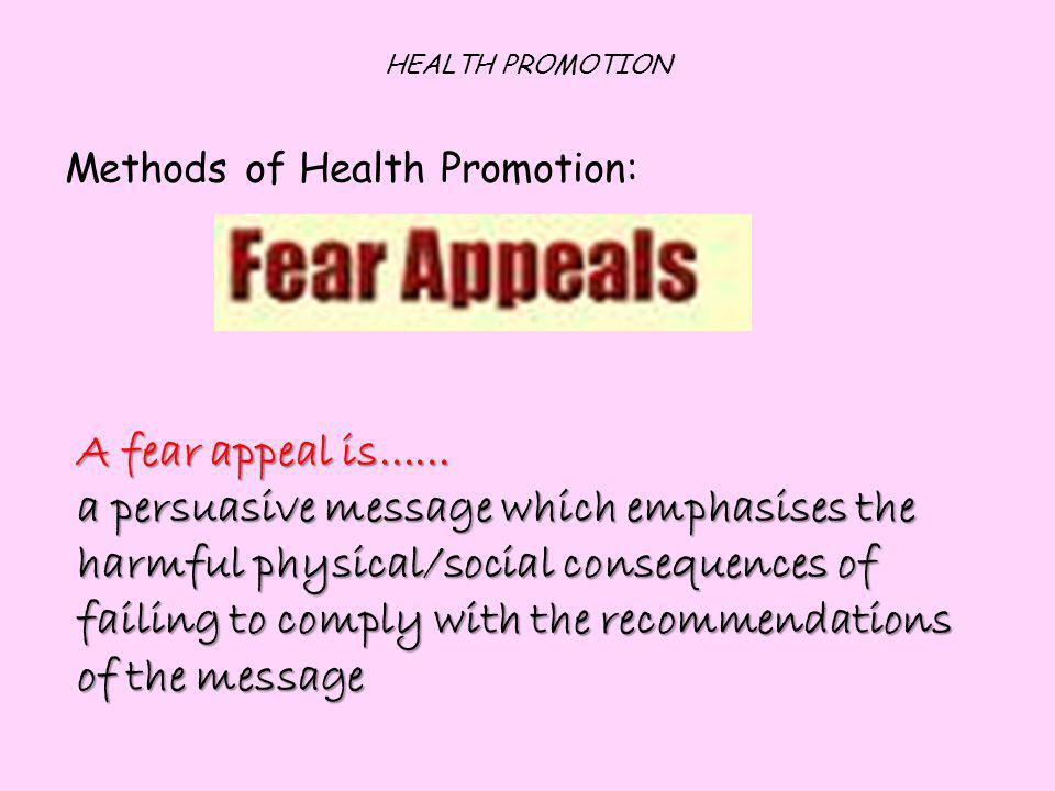 HEALTH PROMOTION Methods of Health Promotion: A fear appeal is......