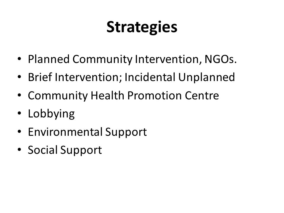 Strategies Planned Community Intervention, NGOs. Brief Intervention; Incidental Unplanned Community Health Promotion Centre Lobbying Environmental Sup