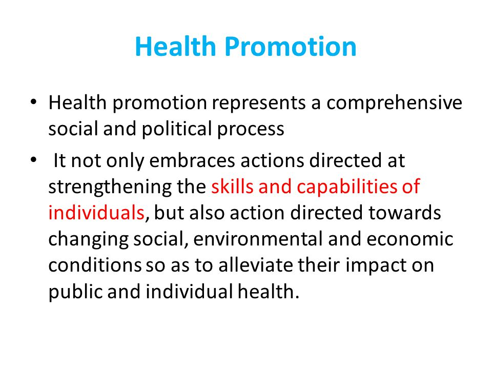 Health Promotion Health promotion is the process of enabling people to increase control over the determinants of health and thereby improve their health.