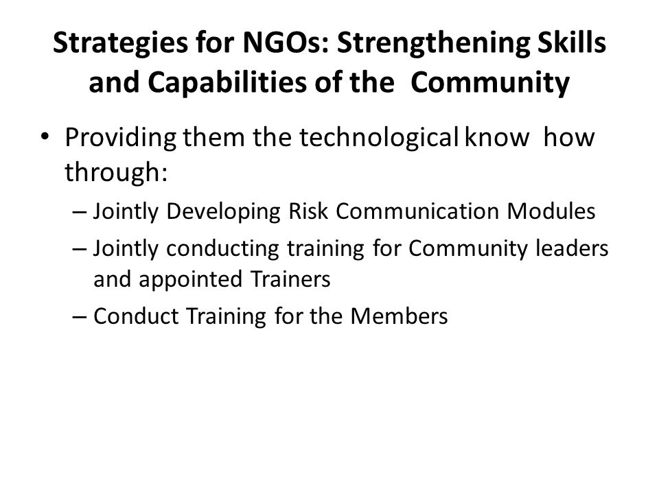 Strategies for NGOs: Strengthening Skills and Capabilities of the Community Providing them the technological know how through: – Jointly Developing Ri