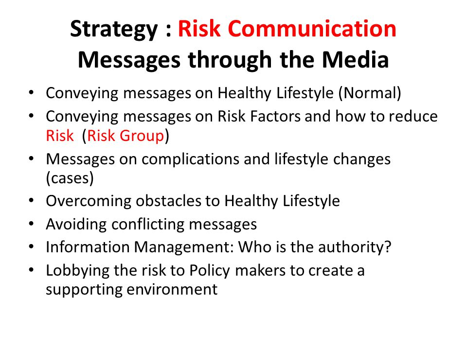 Strategy : Risk Communication Messages through the Media Conveying messages on Healthy Lifestyle (Normal) Conveying messages on Risk Factors and how t