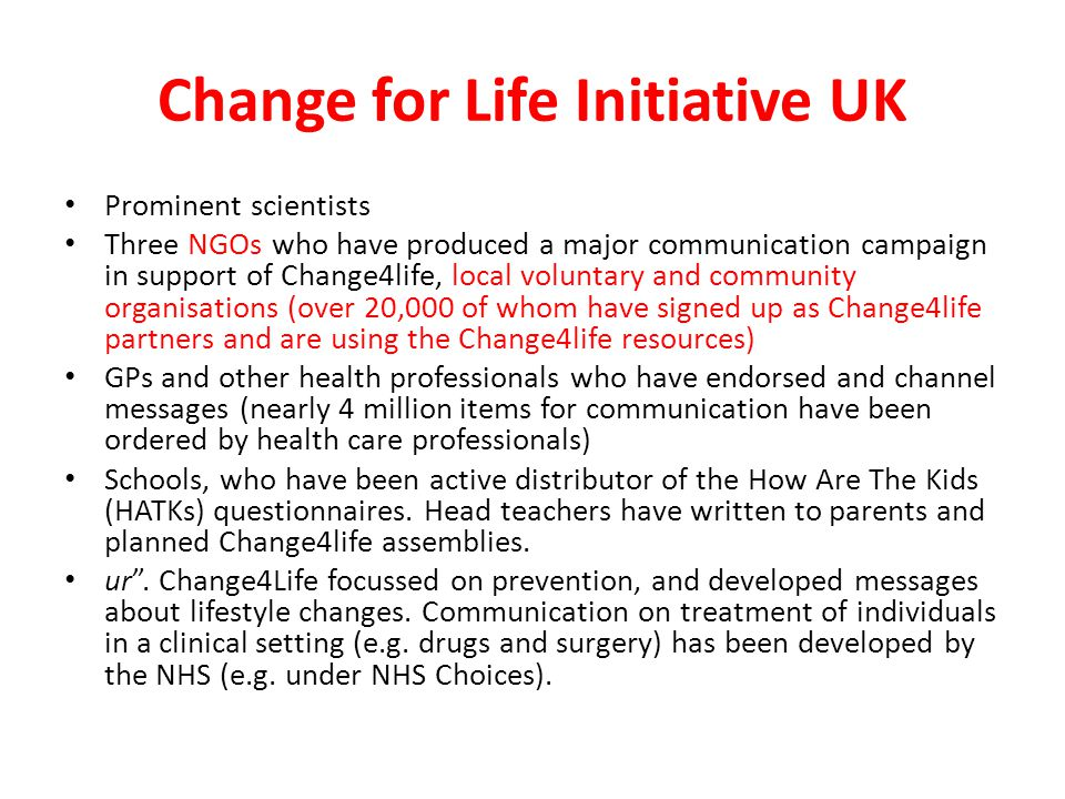 Change for Life Initiative UK Prominent scientists Three NGOs who have produced a major communication campaign in support of Change4life, local volunt
